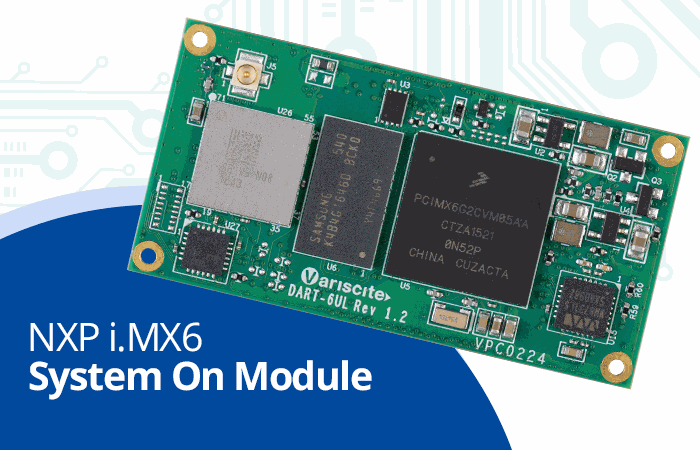 Comparative Overview: Variscite i.MX6 based SOM Solutions – Part 2