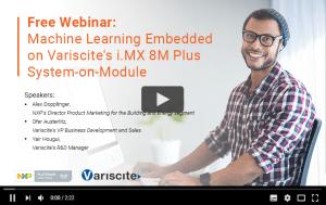 Machine Learning Embedded on Variscite's i.MX 8M Plus System on Module webinar